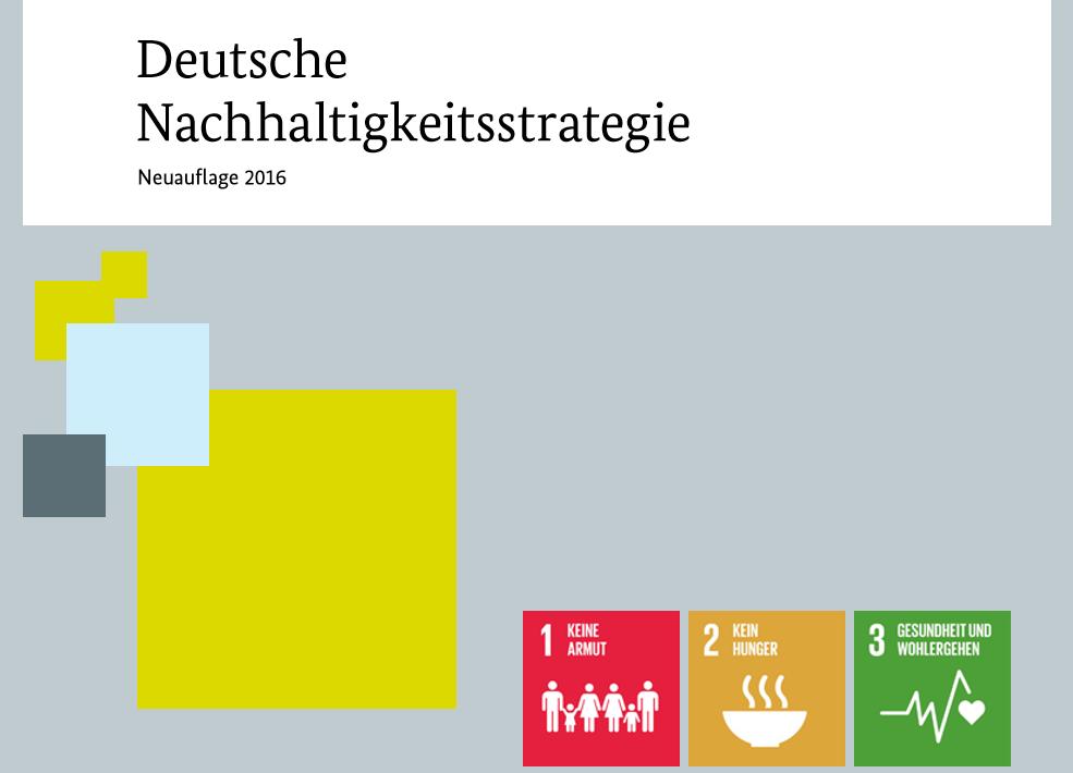Die Deutsche Nachhaltigkeitsstrategie auf dem Prüfstand: Seit Anfang Juni läuft der öffentliche Konsultationsprozess der Bundesregierung zur Aktualisierung der Nachhaltigkeitsstrategie - Bild: Ausschnitt der Titelseite der Deutschen Nachhaltigkeitsstrategie von 2016